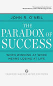 Paradox of Success: When Winning at Work Means Losing at Life